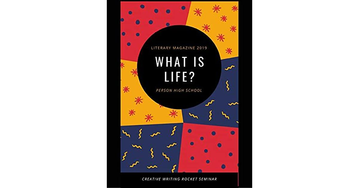 Literary Magazine 2019: What Is Life? by Person High School