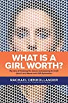 What Is a Girl Worth? by Rachael Denhollander