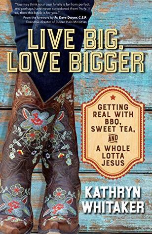 Live Big, Love Bigger by Kathryn Whitaker