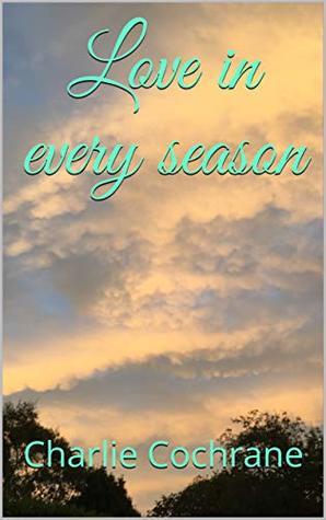 Love in every season by Charlie Cochrane