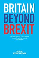 Britain Beyond Brexit: A New Conservative Vision