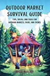 Outdoor Market Survival Guide: Tips, tricks, and tools for outdoor markets, fairs, and events
