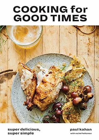 Cooking for Good Times: Super Delicious, Super Simple