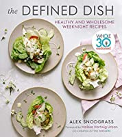 The Defined Dish Wholesome Weeknights: Whole30 Endorsed, 100 Real Food Recipes that Work for Everyday Life