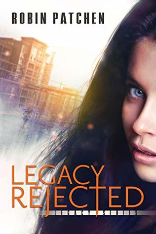Legacy Rejected by Robin Patchen