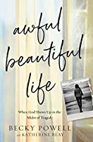 Awful Beautiful Life: When God Shows Up in the Midst of Tragedy