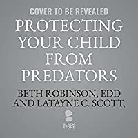 Protecting Your Children from Predators: How to Recognize and Respond to Sexual Danger