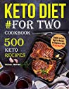 Keto Diet #For Two Cookbook: 500 Keto Recipes (keto cookbook Book 1)