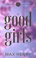 Good Girls (Arcadia High Anarchists, #1)