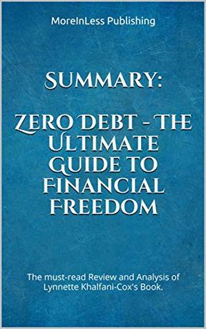 Summary: Zero Debt - The Ultimate Guide to Financial Freedom: The must-read Review and Analysis of Lynnette Khalfani-Cox's Book.