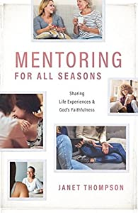 Mentoring For All Seasons: Women Sharing Life's Experiences and God's Faithfulness