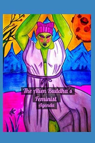 The Alien Buddha's Feminist Agenda by Alien Buddha