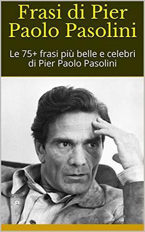 Frasi Di Pier Paolo Pasolini Le 75 Frasi Piu Belle E Celebri Di