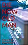 DIE NOW OLD MAN