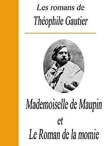 Les romans de Théophile Gautier / Mademoiselle de Maupin et Le roman de la momie