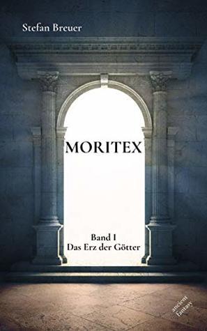 Das Erz der Götter (Moritex #1)