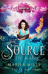 The Source of Magic (Academy of Falling Kingdoms #1)