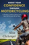 Boost Your Confidence Through Motorcycling: A Woman's Guide to Being Your Best Self On and Off the Bike
