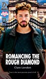 Romancing the Rough Diamond (Romancing the..., #4)