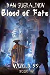 Blood of Fate (World 99, #1)