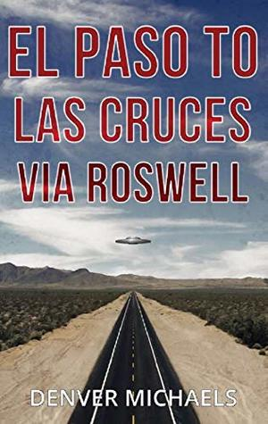 El Paso to Las Cruces via Roswell (Detours into the Paranormal #2)