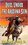 """Duel Under The Arizona Sun: A Classic Western Adventure From The Author of """"The Legend of Jake Jackson"""" (From Texas To The Frontier Western Adventures Series Book 1)"""