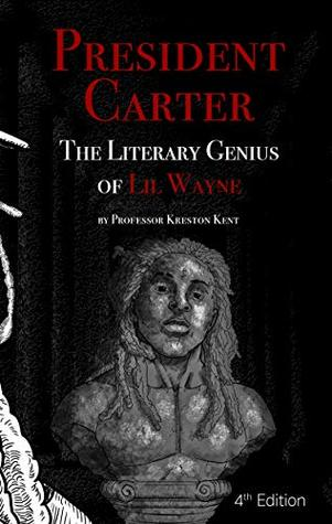 The Literary Genius of Lil Wayne: President Carter – The Cases for Lil Wayne's Nobel Prize in Literature and Pulitzer for Poetry