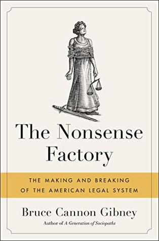 The Nonsense Factory: The Making and Breaking of the American Legal System