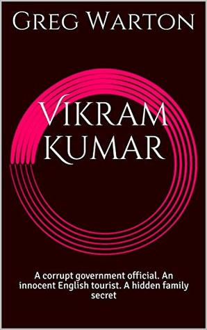 Vikram Kumar: A corrupt government official. An innocent English tourist. A hidden family secret