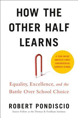 How the other half learns : equality, excellence, and the battle over school choice / Robert Pondiscio