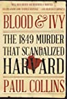 Blood Ivy: The 1849 Murder That Scandalized Harvard