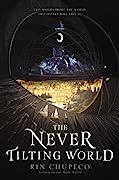 The Never Tilting World (The Never Tilting World, #1)