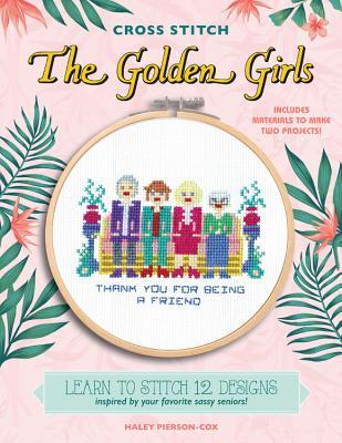 Cross Stitch The Golden Girls: 12 Patterns Inspired by Your Favorite Sassy Seniors