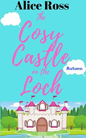 The Cosy Castle on the Loch: Autumn (Book 3): A fun, heartwarming romance set in the Scottish Highlands