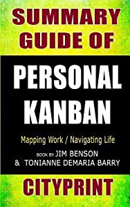 Summary Guide of Personal Kanban: Mapping Work Navigating Life Book by Jim Benson & Tonianne DeMaria Barry