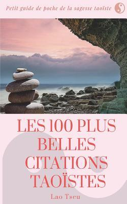 100 Citations Incontournables De La Pensée Taoïste Guide De