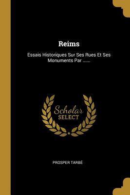 Reims: Essais Historiques Sur Ses Rues Et Ses Monuments Par ......