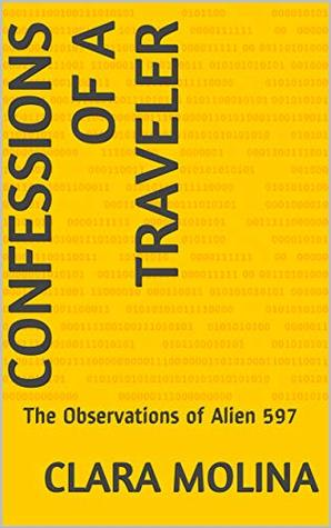 CONFESSIONS OF A TRAVELER: The Observations of Alien 597