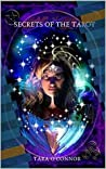 Secrets of The Tarot: Gain insight and understanding to your past, present & future!