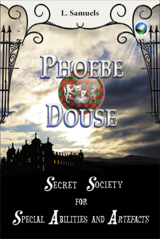 Phoebe Douse: Secret Society for Special Abilities and Artefacts  (The Phoebe Douse Trilogy, #1)