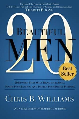 20 Beautiful Men: 20 Stories That Will Heal Your Soul, Ignite Your Passion, And Inspire Your Divine Purpose Chris B. Williams, Saba Tekle