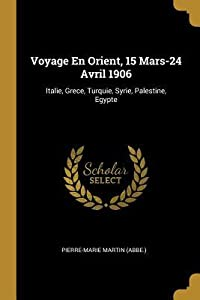 Voyage En Orient, 15 Mars-24 Avril 1906: Italie, Grece, Turquie, Syrie, Palestine, Egypte