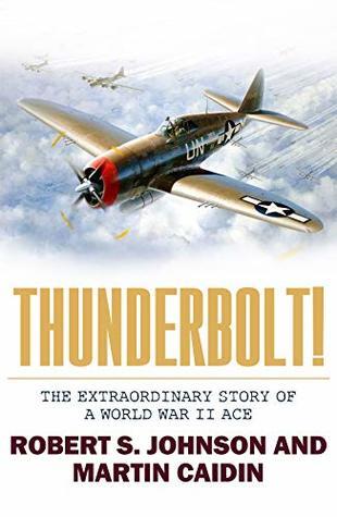 Thunderbolt!: The Extraordinary Story of a World War II Ace