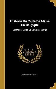 Histoire Du Culte de Marie En Belgique: Calendrier Belge de la Sainte Vierge