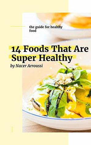 14 Foods That Are Super Healthy By Nacer Arroussi