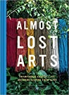 Almost Lost Arts: Traditional Crafts and the Artisans Keeping Them Alive (Arts and Crafts Book, Gift for Artists and History Lovers)