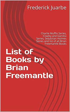 Brian Freemantle Books Reading Order: Charlie Muffin Series in order, Cowley and Danilov Series in order, Sebastian Holmes Series in order and list of all Brian Freemantle books