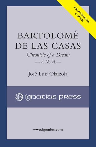 Bartolomé de las Casas: Chronicle of a Dream, A Novel