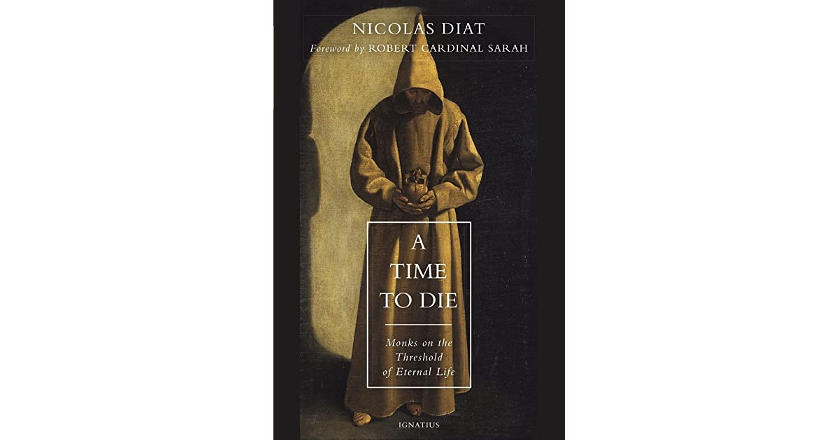 A Time to Die: Monks on the Threshold of Eternal Life by Nicolas Diat