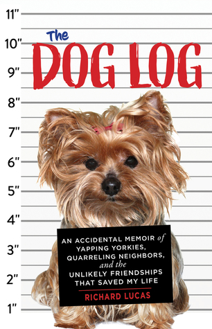 The Dog Log: An Accidental Memoir of Yapping Yorkies, Quarreling Neighbors, and the Unlikely Friendships That Saved My Life